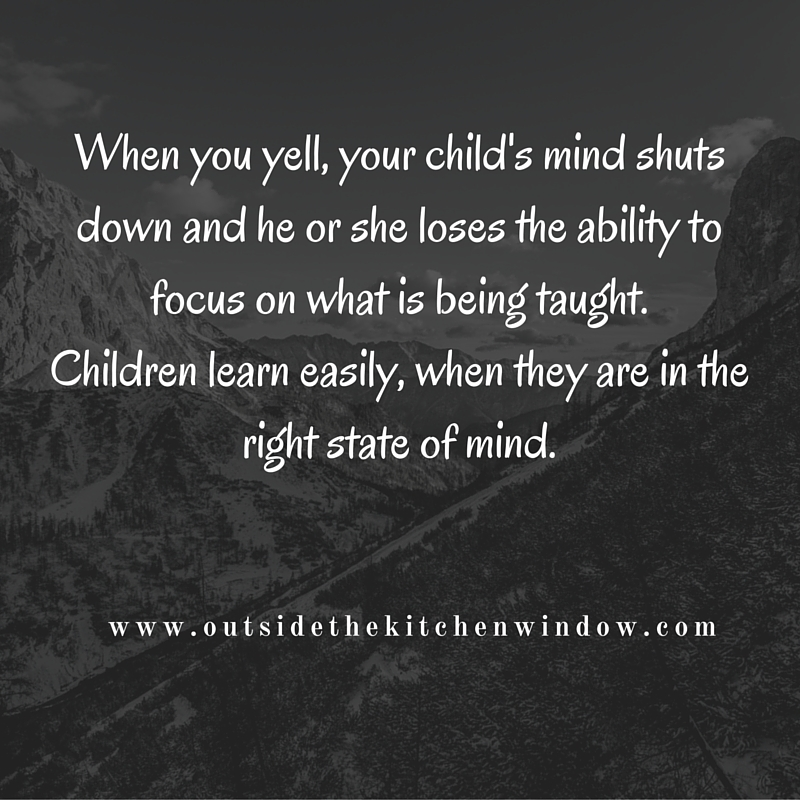 When you yell, your child's mind shuts down and he or she loses the ability to focus on what is