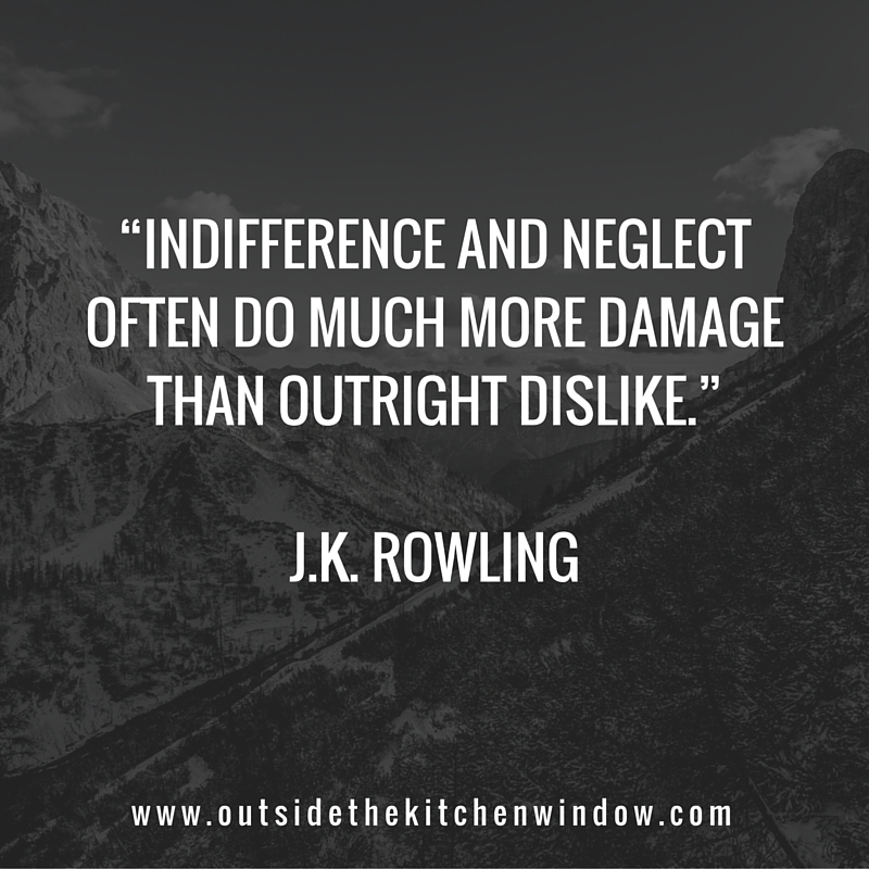 """Indifference and neglect often do much more damage than outright dislike."""