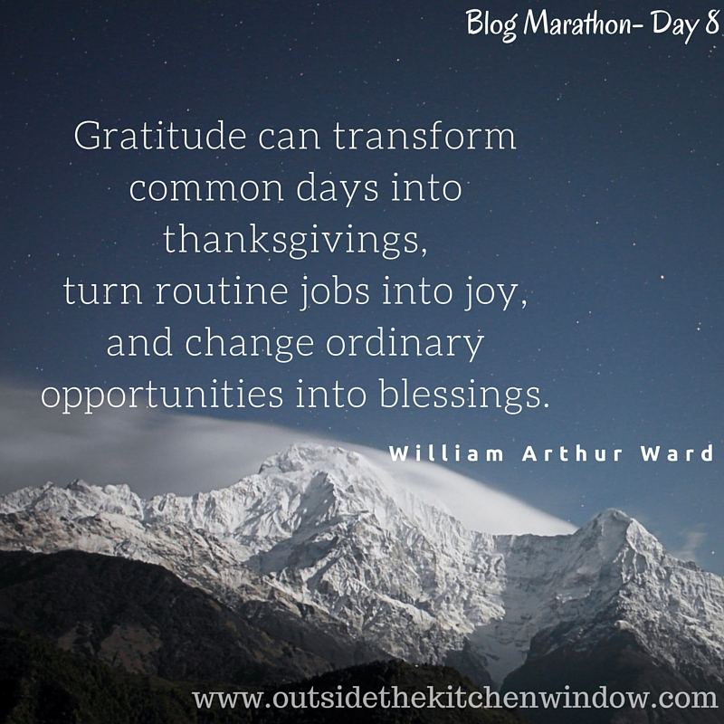 Gratitude can transform common days into thanksgivings, turn routine jobs into joy, and change ordinary op