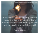 stay-afraid-but-do-it-anyway-whats-important-is-the-action-you-dont-have-to-wait-to-be-confident-just-do-it-and-eventually
